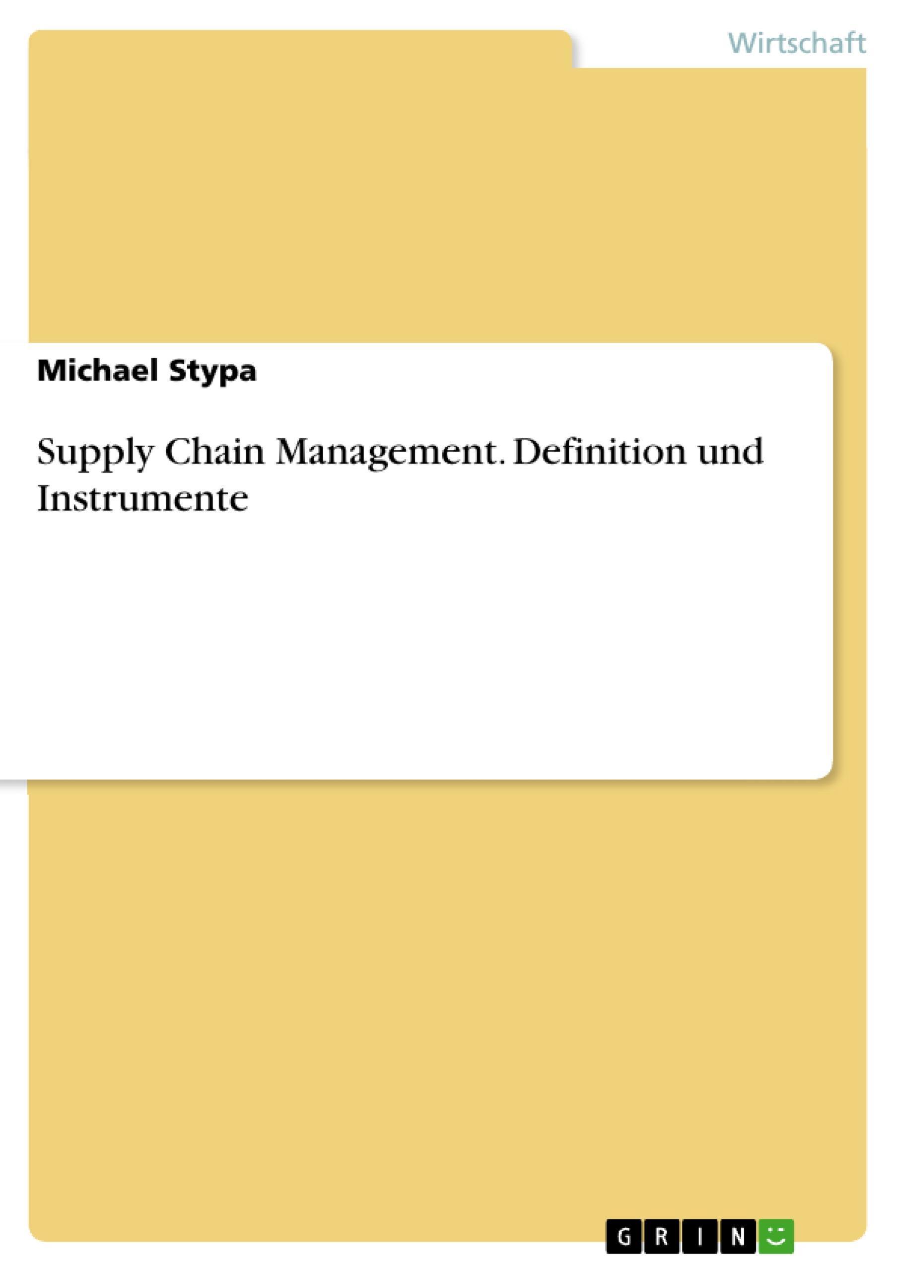 Supply Chain Management. Definition und Instrumente Michael Stypa