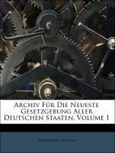 Archiv Für Die Neueste Gesetzgebung Aller Deutschen Staaten, Volume 1