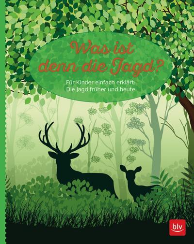 Was ist denn die Jagd?; Für Kinder einfach erklärt: Die Jagd früher und heute; Deutsch; 1 schw.-w. Abb. 159 farb. Abb. 9 Ill.