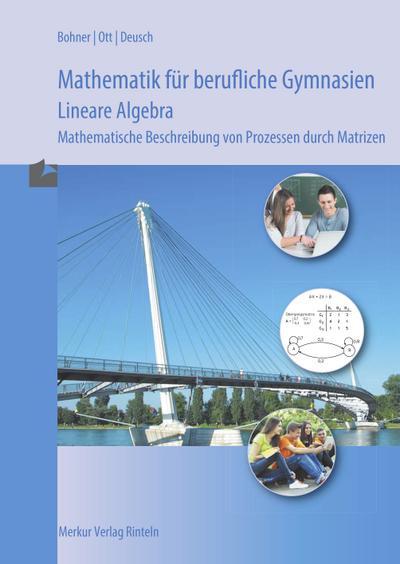 Mathematik für berufliche Gymnasien - Lineare Algebra: Mathematische Beschreibung von Prozessen durch Matrizen