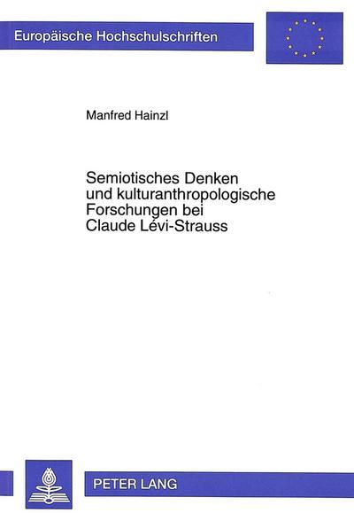 Semiotisches Denken und kulturanthropologische Forschungen bei Claude Lévi-Strauss