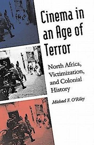 Cinema in an Age of Terror: North Africa, Victimization, and Colonial History