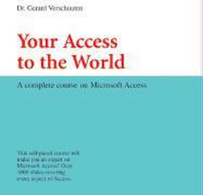 Your Access to the World: A Complete Course on Microsoft Access