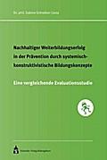 Nachhaltiger Weiterbildungserfolg in der Prävention durch systemisch-konstruktivistische Bildungskonzepte
