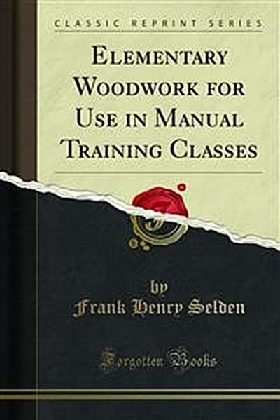 Elementary Woodwork for Use in Manual Training Classes