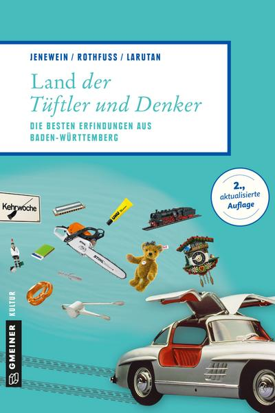 Land der Tüftler und Denker; Die besten Erfindungen aus Baden-Württemberg; Lieblingsplätze im GMEINER-Verlag; Deutsch; 85 farbige Abbildungen