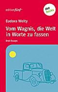 Welty, E: Vom Wagnis, die Welt in Worte zu fassen