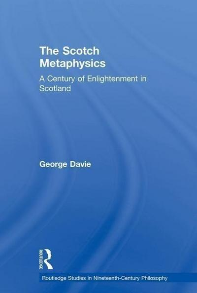 The Scotch Metaphysics: A Century of Enlightenment in Scotland