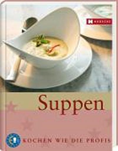 Suppen: Kochen wie die Profis - Hädecke - Haushaltswaren, Deutsch, World-Toques und Euro-Toques Europe, Kochen wie die Profis, Kochen wie die Profis
