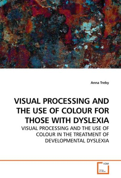 VISUAL PROCESSING AND THE USE OF COLOUR FOR THOSE WITH DYSLEXIA