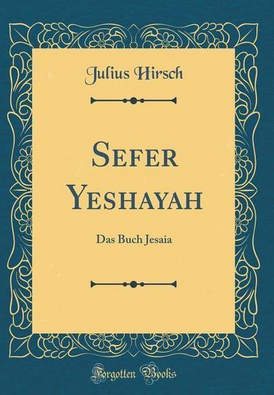 Sefer Yeshayah: Das Buch Jesaia (Classic Reprint)