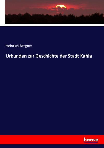Urkunden zur Geschichte der Stadt Kahla