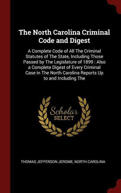 The North Carolina Criminal Code and Digest: A Complete Code of All the Criminal Statutes of the State, Including Those Passed by the Legislature of 1