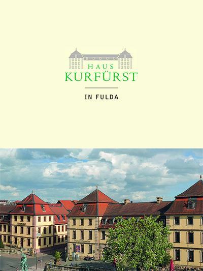 Das Haus Kurfürst in Fulda drei Jahrhunderte eines barocken Palais