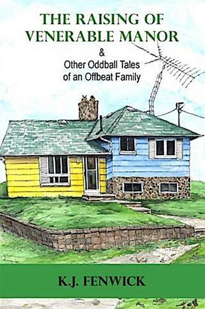 Raising of Venerable Manor & Other Oddball Tales of an Offbeat Family