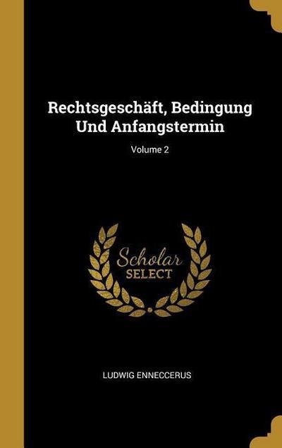 Rechtsgeschäft, Bedingung Und Anfangstermin; Volume 2