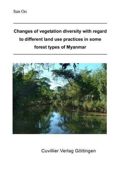 Changes of vegetation diversity with regard to different land use practices in some forest types of Myanmar