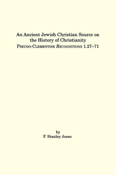 An Ancient Jewish Christian Source on the History of Christianity: Pseudo-Clementine Recognitions 1.27-71