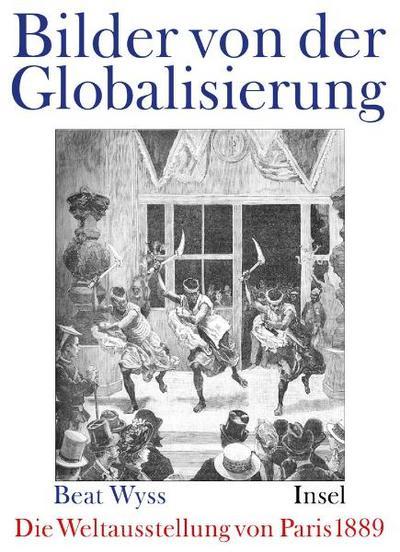 Die Pariser Weltausstellung 1889: Bilder von der Globalisierung