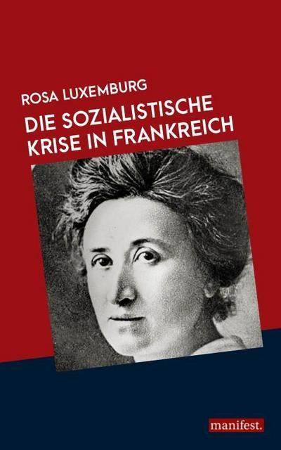 Die sozialistische Krise in Frankreich (Marxistische Schriften)