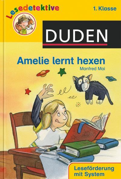 Amelie lernt hexen (1. Klasse) (DUDEN Lesedetektive 1. Klasse)