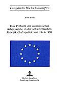 Das Problem der ausländischen Arbeitskräfte in der schweizerischen Gewerkschaftspolitik von 1945-1970