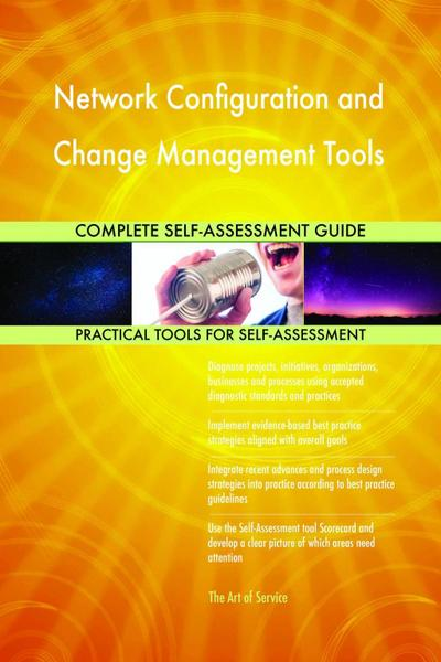 Network Configuration and Change Management Tools Complete Self-Assessment Guide