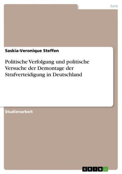 Politische Verfolgung und politische Versuche der Demontage der Strafverteidigung in Deutschland