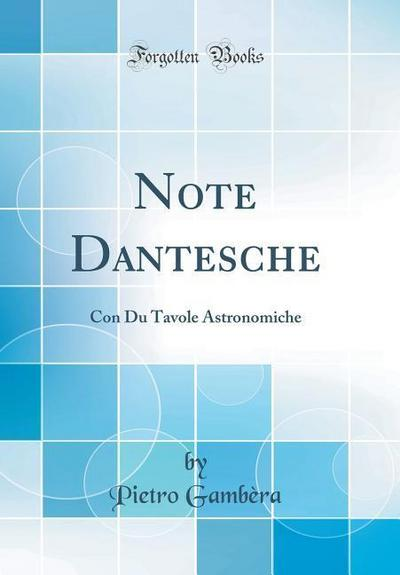 Note Dantesche: Con Du Tavole Astronomiche (Classic Reprint)