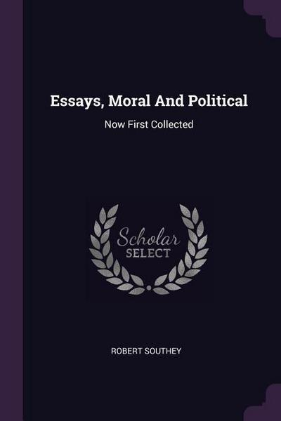 Essays, Moral and Political: Now First Collected