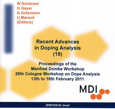 Recent Advances in Doping Analysis, CD-ROM Proceedings of the Manfred Donike Workshop 29th Cologne Workshop on Dope Analysis 13th to 18th February 2011 - Sportverlag Strauß - CD-ROM, Englisch, Wilhelm Schänzer, Hans Geyer, Andrea Gotzmann, Proceedings of the Manfred Donike Workshop 29th Cologne Workshop on Dope Analysis 13th to 18th February 2011, Proceedings of the Manfred Donike Workshop 29th Cologne Workshop on Dope Analysis 13th to 18th February 2011