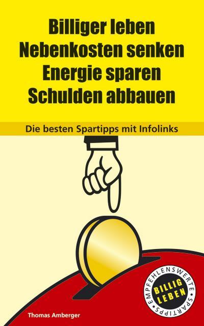 Billiger leben. Nebenkosten senken. Energie sparen. Schulden abbauen. Die besten Spartipps mit Infolinks.