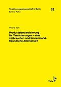 Produktstandardisierung für Versicherungen - eine verbraucher- und binnenmarktfreundliche Alternative?