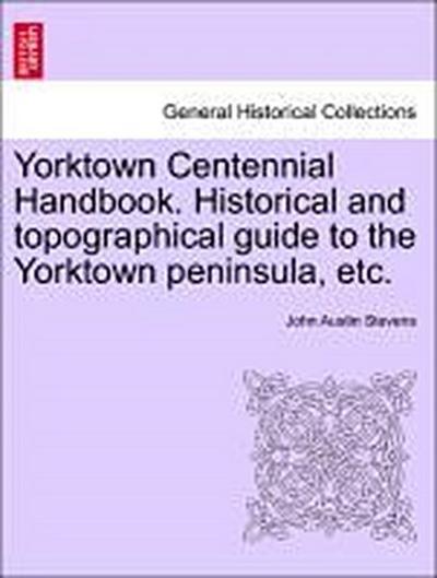 Yorktown Centennial Handbook. Historical and topographical guide to the Yorktown peninsula, etc.