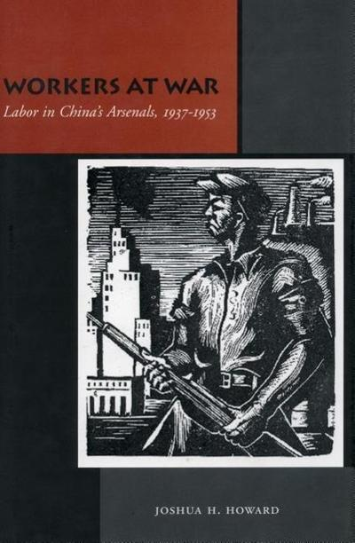 Workers at War: Labor in China's Arsenals, 1937-1953