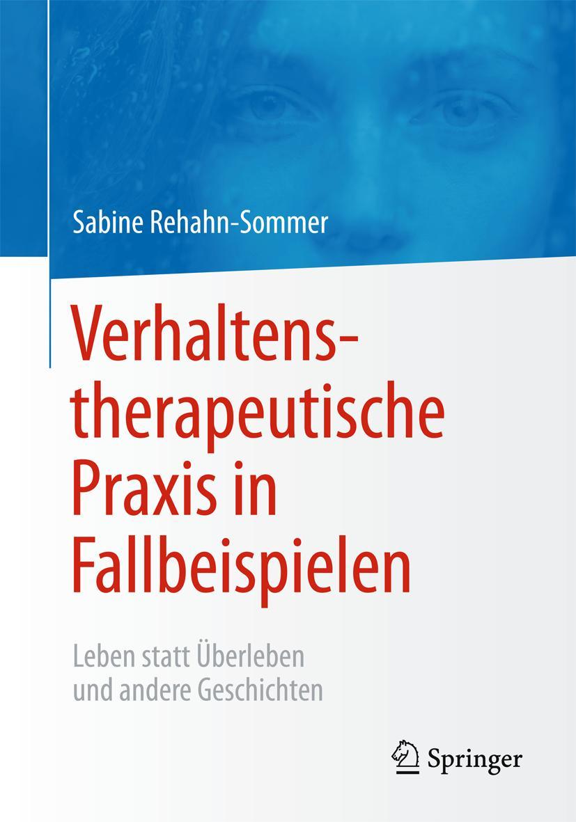 Verhaltenstherapeutische Praxis in Fallbeispielen Sabine Rehahn-Sommer
