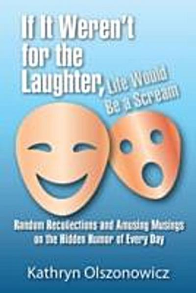 If It Weren't For the Laughter, Life Would Be a Scream