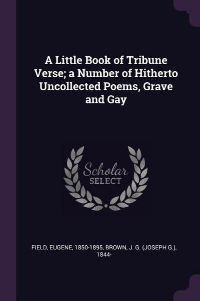 A Little Book of Tribune Verse; A Number of Hitherto Uncollected Poems, Grave and Gay