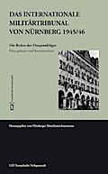 Das Internationale Militärtribunal von Nürnberg 1945/46. Die Reden der Hauptankläger. Neu gelesen und kommentiert