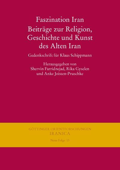 Faszination Iran. Beiträge zur Religion, Geschichte und Kunst des Alten Iran