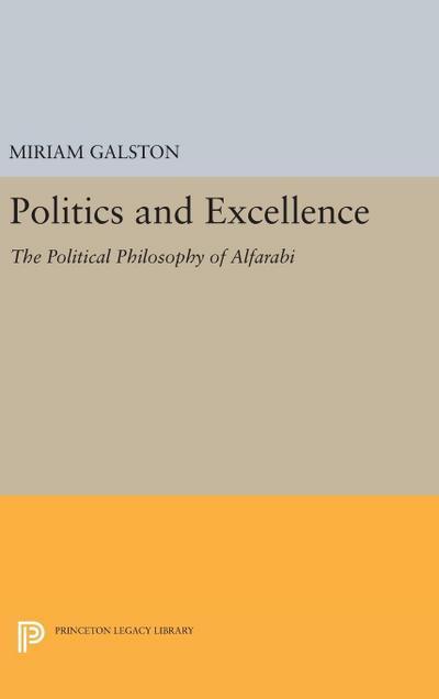 Politics and Excellence: The Political Philosophy of Alfarabi
