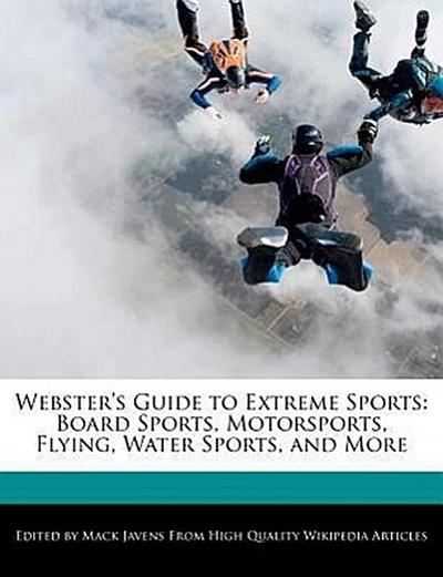 Webster's Guide to Extreme Sports: Board Sports, Motorsports, Flying, Water Sports, and More