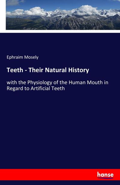 Teeth - Their Natural History