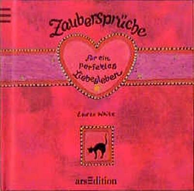 Zaubersprüche für ein perfektes Liebesleben - Ars Edition - Gebundene Ausgabe, Deutsch, Lauren White, ,
