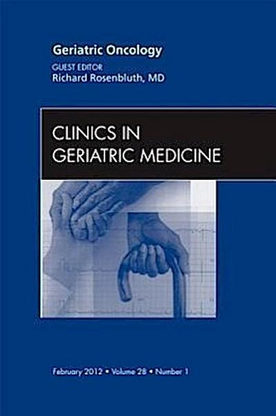Geriatric Oncology, An Issue of Clinics in Geriatric Medicin