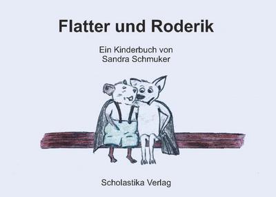 Flatter und Roderik - Scholastika - Broschiert, Deutsch, Sandra Schmuker, ,