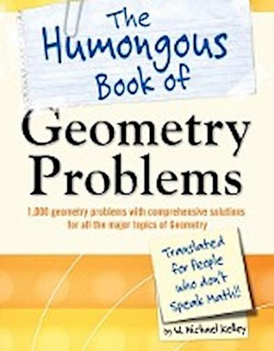 The Humongous Book of Geometry Problems