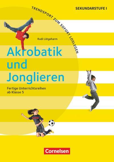 Trendsport zum sofort Loslegen: Akrobatik und Jonglieren: Kopiervorlagen