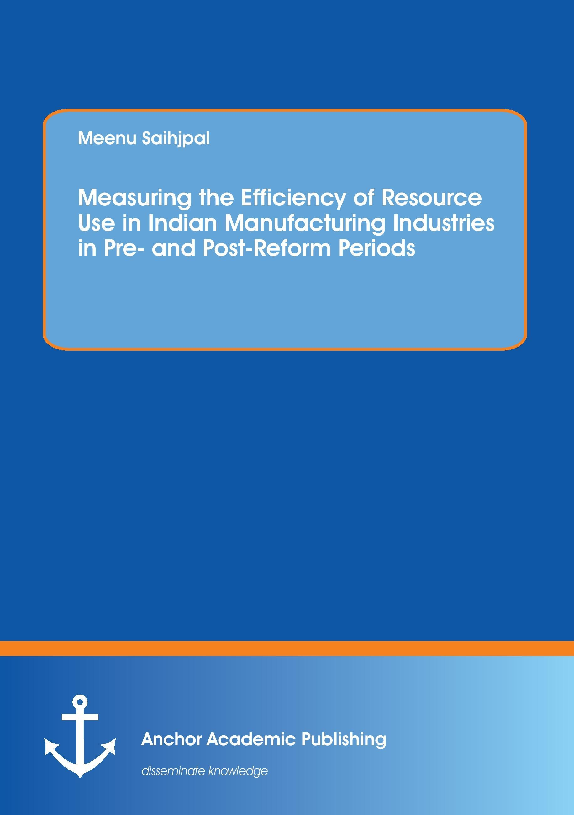 Measuring the Efficiency of Resource Use in Indian Manufactu ... 9783960670179