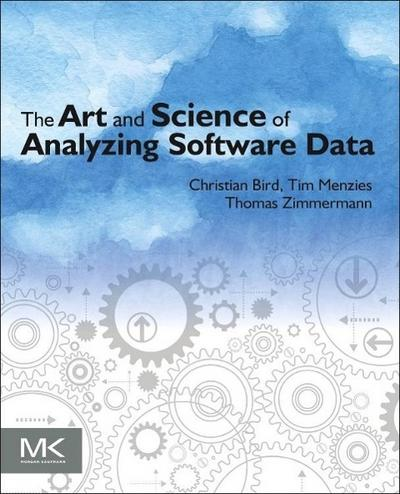The Art and Science of Analyzing Software Data